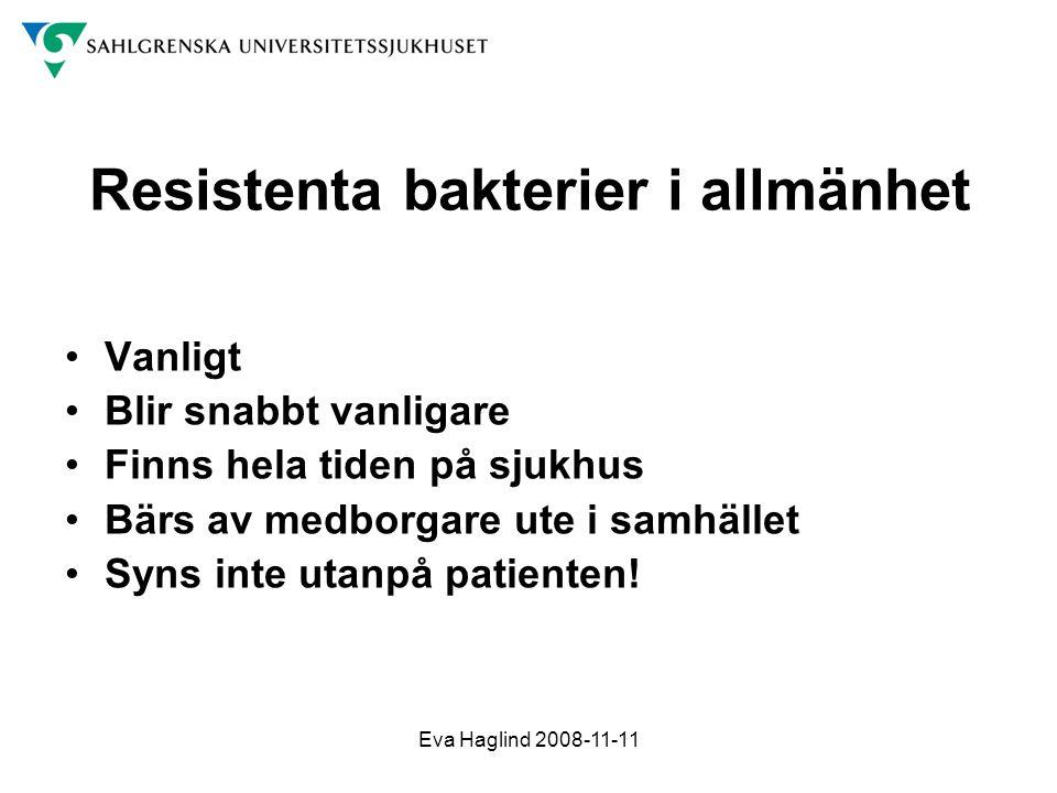 Eva Haglind 2008-11-11 Resistenta bakterier i allmänhet •Vanligt •Blir snabbt vanligare •Finns hela tiden på sjukhus •Bärs av medborgare ute i samhäll