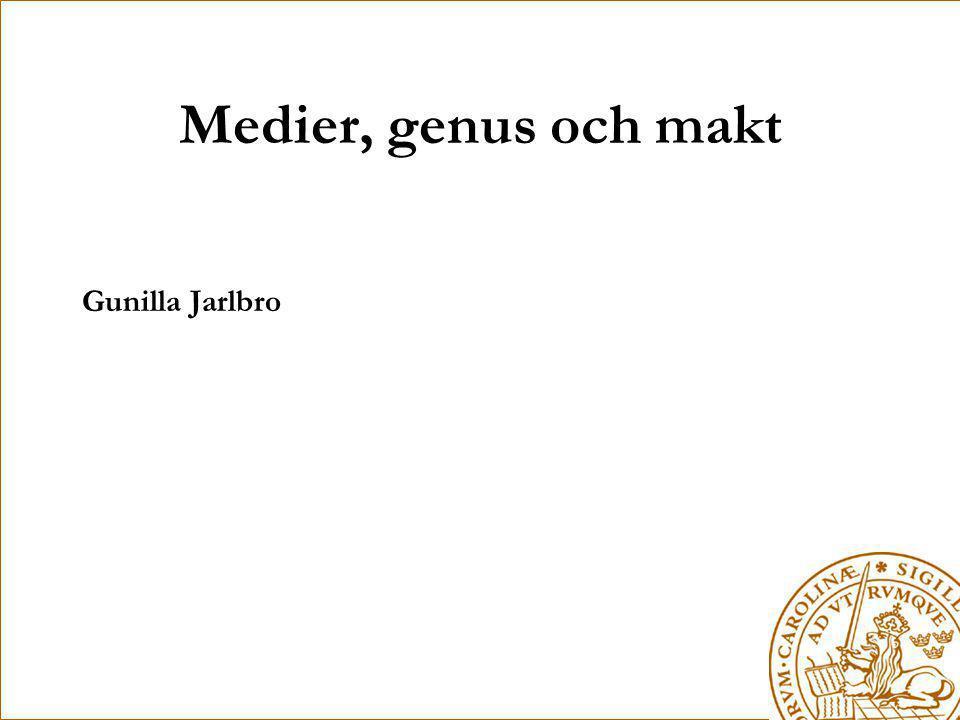 Medier, genus och makt Gunilla Jarlbro