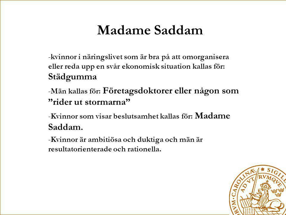 Madame Saddam -kvinnor i näringslivet som är bra på att omorganisera eller reda upp en svår ekonomisk situation kallas för: Städgumma -Män kallas för: