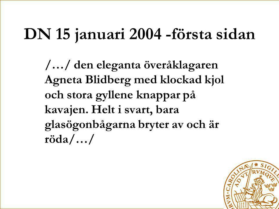 DN 15 januari 2004 -första sidan /…/ den eleganta överåklagaren Agneta Blidberg med klockad kjol och stora gyllene knappar på kavajen. Helt i svart, b