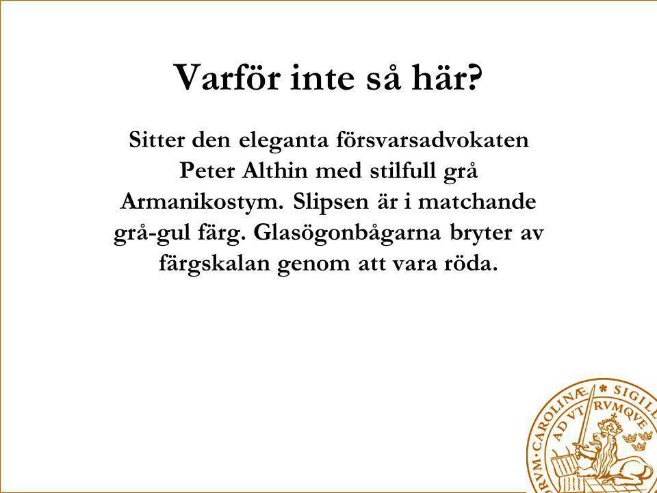 Varför inte så här? Sitter den eleganta försvarsadvokaten Peter Althin med stilfull grå Armanikostym. Slipsen är i matchande grå-gul färg. Glasögonbåg