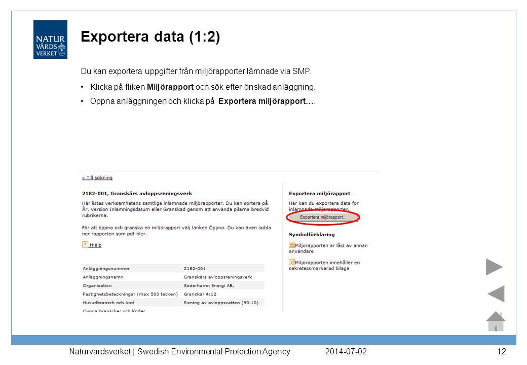 2014-07-02 Naturvårdsverket | Swedish Environmental Protection Agency 12 Exportera data (1:2) •Klicka på fliken Miljörapport och sök efter önskad anläggning.