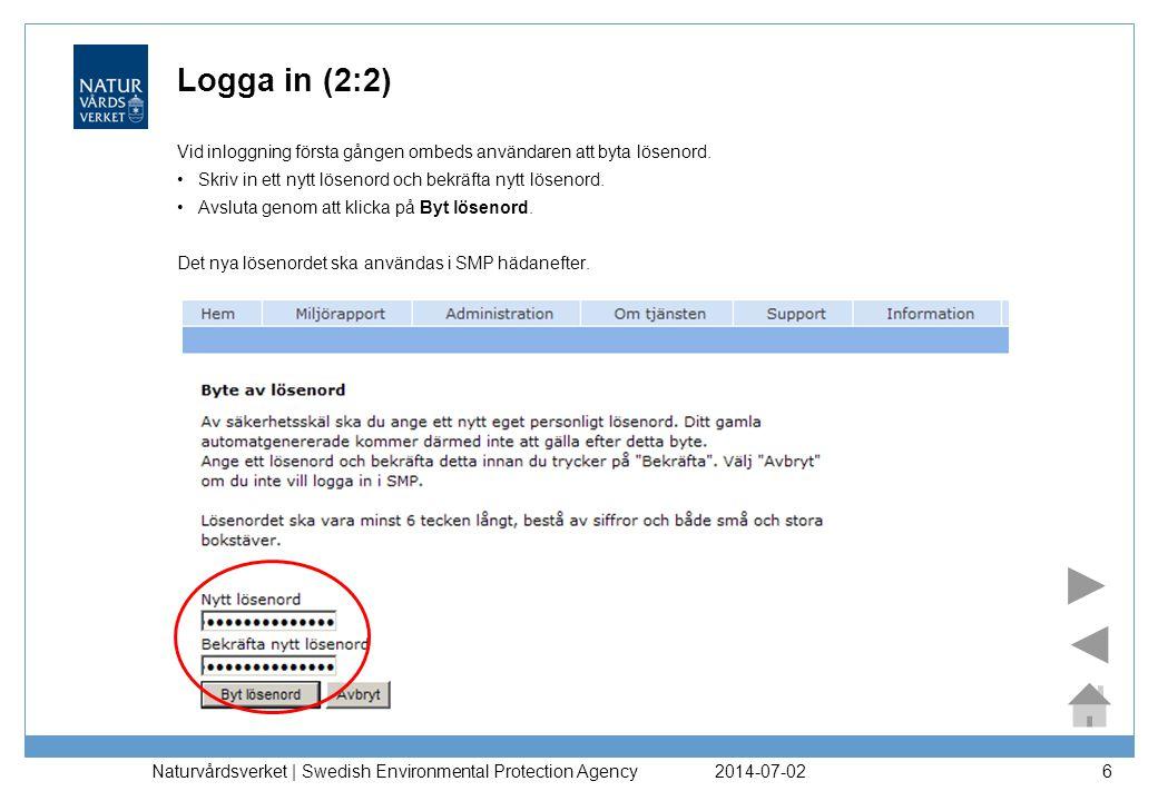 2014-07-02 Naturvårdsverket | Swedish Environmental Protection Agency 6 Logga in (2:2) Vid inloggning första gången ombeds användaren att byta lösenord.