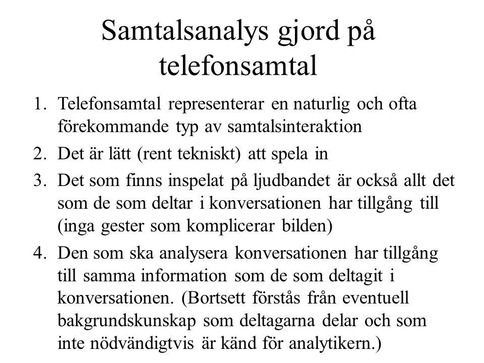 Samtalsanalys gjord på telefonsamtal 1.Telefonsamtal representerar en naturlig och ofta förekommande typ av samtalsinteraktion 2.Det är lätt (rent tek