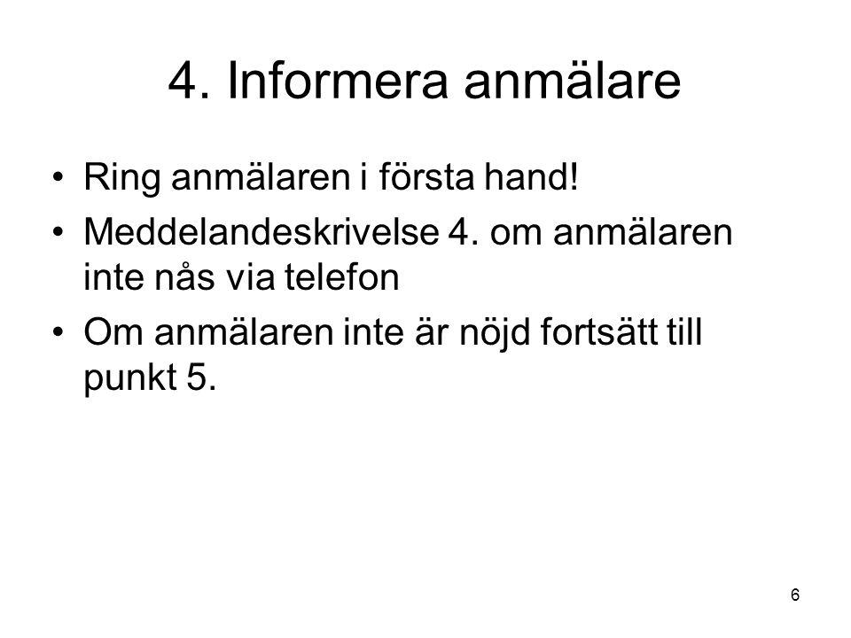 6 4. Informera anmälare •Ring anmälaren i första hand.