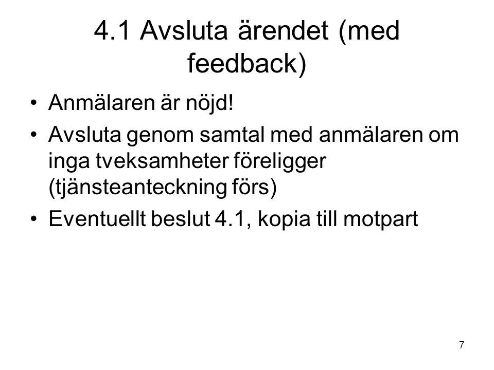 7 4.1 Avsluta ärendet (med feedback) •Anmälaren är nöjd.