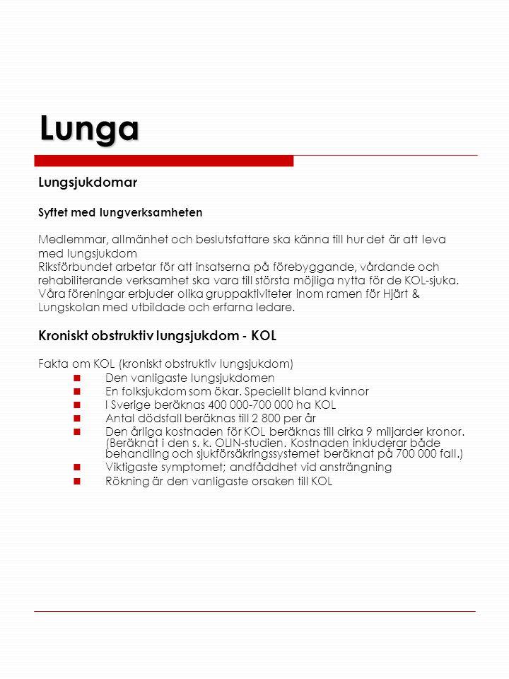 Lunga Lungsjukdomar Syftet med lungverksamheten Medlemmar, allmänhet och beslutsfattare ska känna till hur det är att leva med lungsjukdom Riksförbund