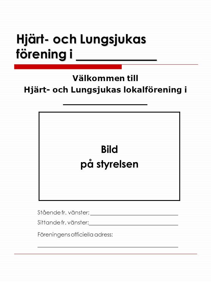 Hjärt- och Lungsjukas förening i Välkommen till Hjärt- och Lungsjukas lokalförening i Bild på styrelsen Stående fr. vänster: Sittande fr. vänster: För