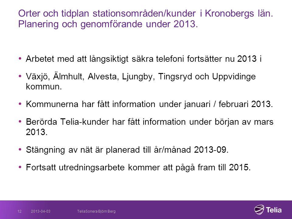 2013-04-03 Orter och tidplan stationsområden/kunder i Kronobergs län. Planering och genomförande under 2013. • Arbetet med att långsiktigt säkra telef