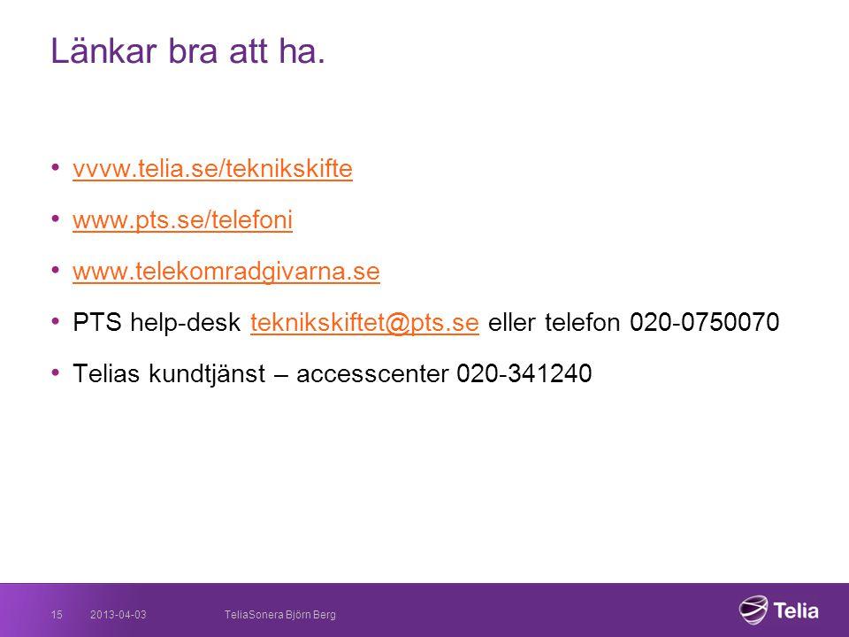 2013-04-0315 Länkar bra att ha. • vvvw.telia.se/teknikskifte vvvw.telia.se/teknikskifte • www.pts.se/telefoni www.pts.se/telefoni • www.telekomradgiva