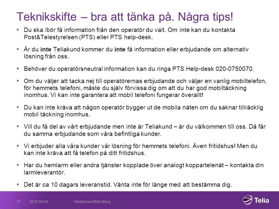 2013-04-0317 Teknikskifte – bra att tänka på. Några tips! • Du ska /bör få information från den operatör du valt. Om inte kan du kontakta Post&Telesty