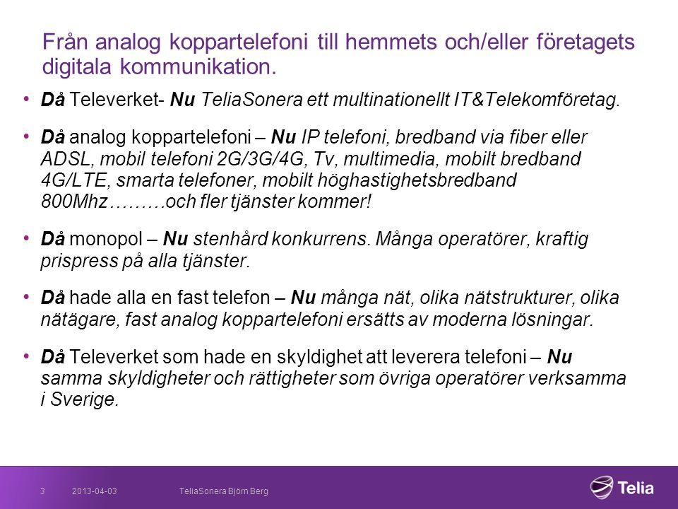 2013-04-033 Från analog koppartelefoni till hemmets och/eller företagets digitala kommunikation. • Då Televerket- Nu TeliaSonera ett multinationellt I
