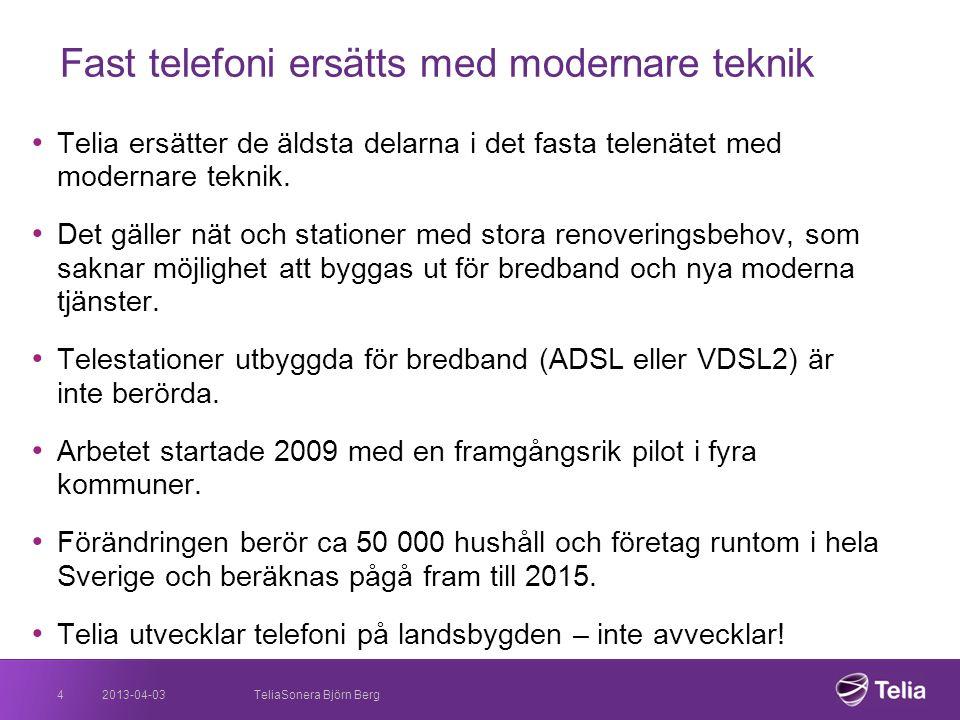 2013-04-035 Alla kan fortsätta ringa som vanligt • Alla Telias kunder erbjuds en modern telefonlösning till motsvarande pris och kvalitet och får också betydligt bättre internetuppkoppling.