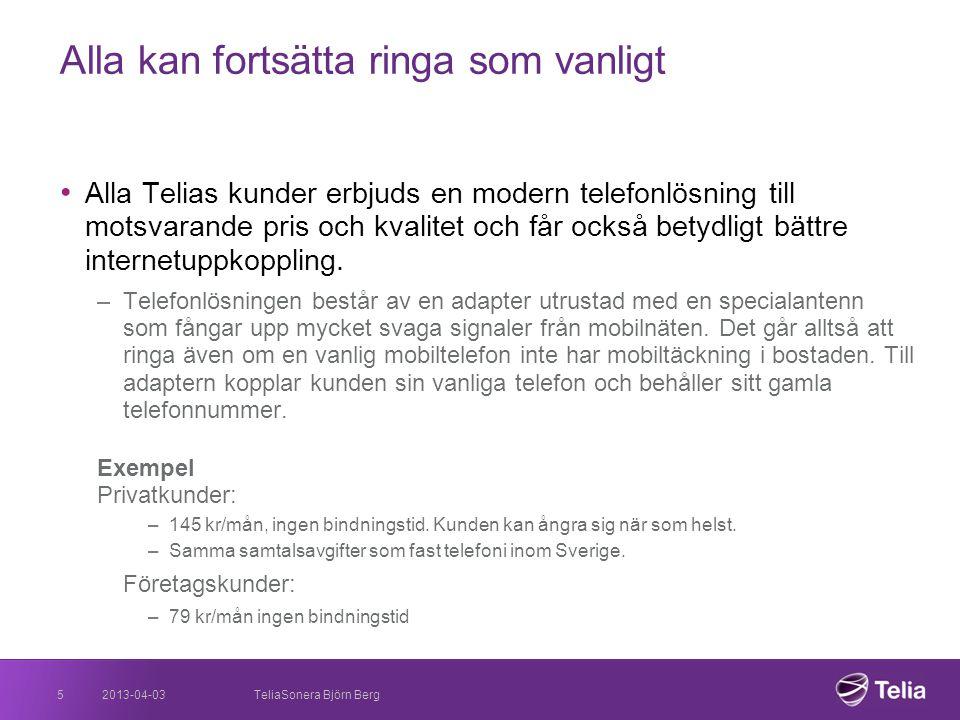 2013-04-035 Alla kan fortsätta ringa som vanligt • Alla Telias kunder erbjuds en modern telefonlösning till motsvarande pris och kvalitet och får ocks