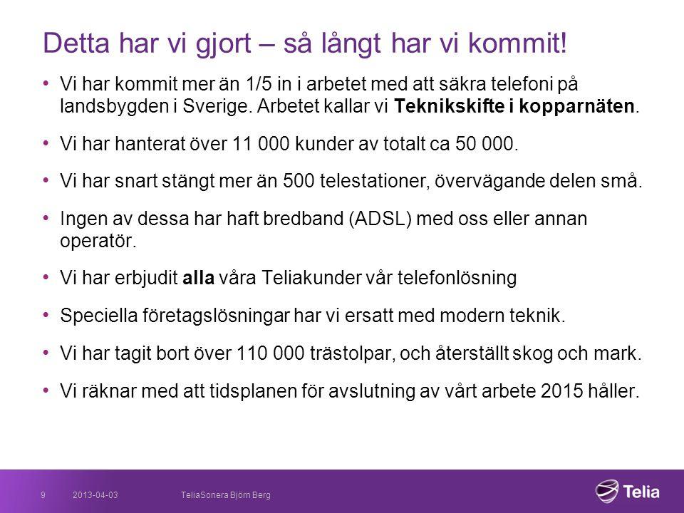 2013-04-039 Detta har vi gjort – så långt har vi kommit! • Vi har kommit mer än 1/5 in i arbetet med att säkra telefoni på landsbygden i Sverige. Arbe