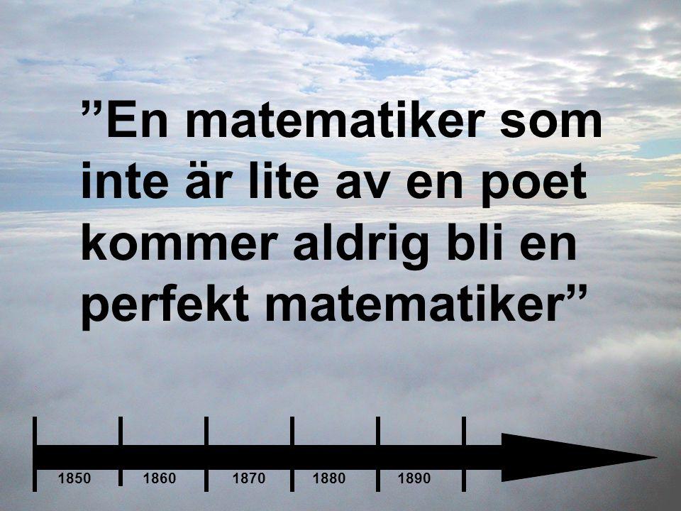 """""""En matematiker som inte är lite av en poet kommer aldrig bli en perfekt matematiker"""" 1850 1860 1870 1880 1890"""