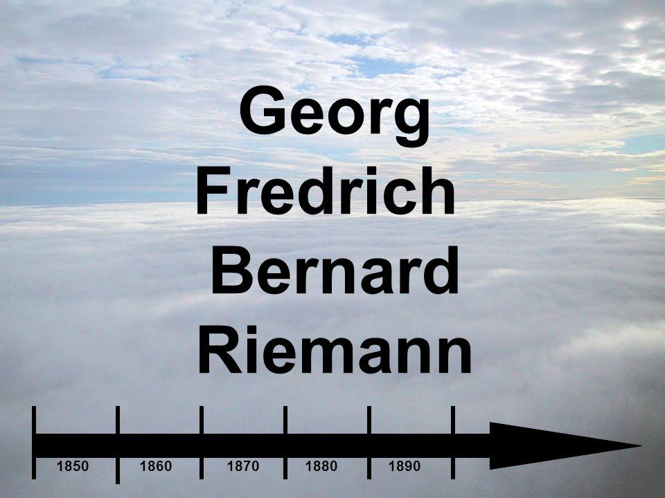 Georg Fredrich Bernard Riemann 1850 1860 1870 1880 1890