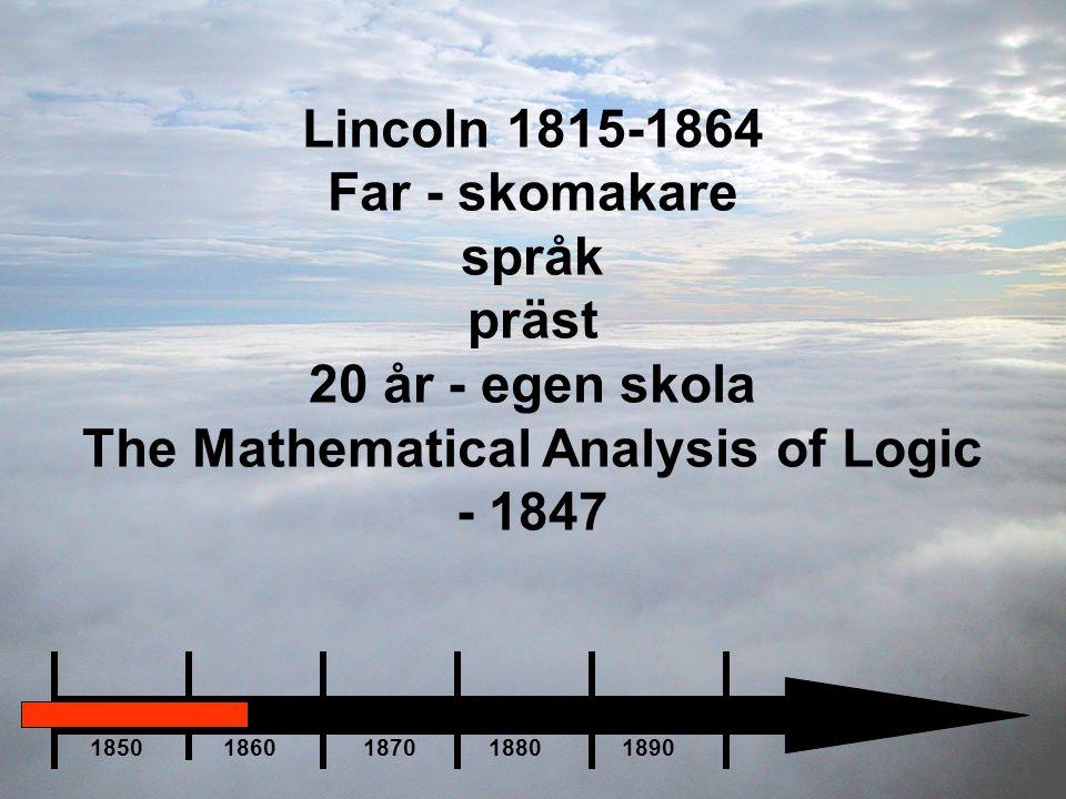 Lincoln 1815-1864 Far - skomakare språk präst 20 år - egen skola The Mathematical Analysis of Logic - 1847