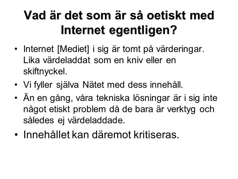 Vad är det som är så oetiskt med Internet egentligen? •Internet [Mediet] i sig är tomt på värderingar. Lika värdeladdat som en kniv eller en skiftnyck