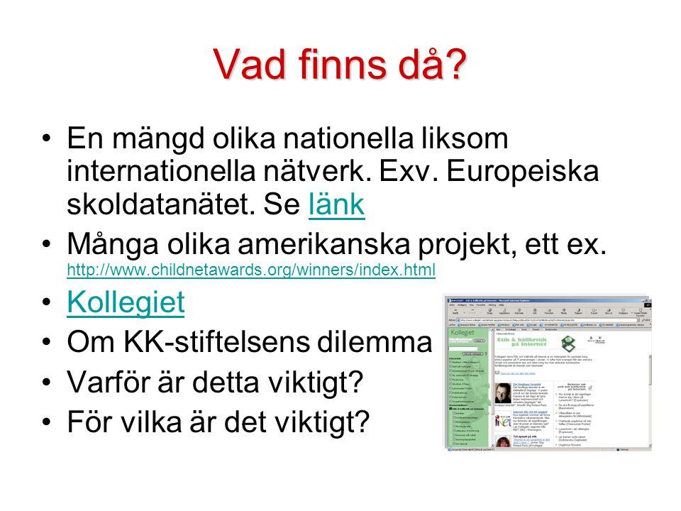 Vad finns då? •En mängd olika nationella liksom internationella nätverk. Exv. Europeiska skoldatanätet. Se länklänk •Många olika amerikanska projekt,