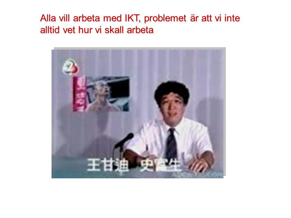 Alla vill arbeta med IKT, problemet är att vi inte alltid vet hur vi skall arbeta