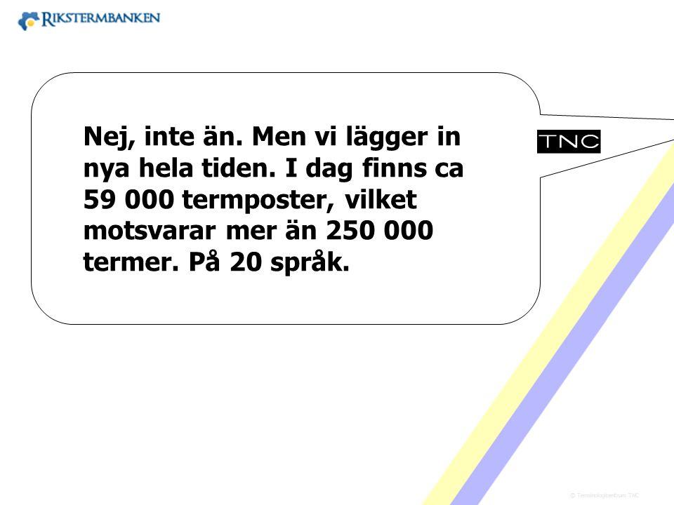 Västra vägen 7 B 169 61 Solna Telefon: 08-446 66 00 Telefax: 08-446 66 29 Webbplats: www.tnc.se E-post: tnc@tnc.se © Terminologicentrum TNC x.x Nej, i