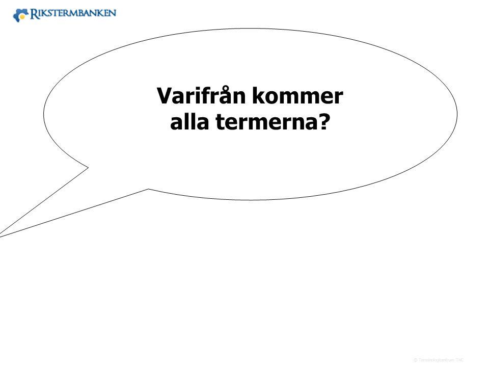 Västra vägen 7 B 169 61 Solna Telefon: 08-446 66 00 Telefax: 08-446 66 29 Webbplats: www.tnc.se E-post: tnc@tnc.se © Terminologicentrum TNC x.x Varifr