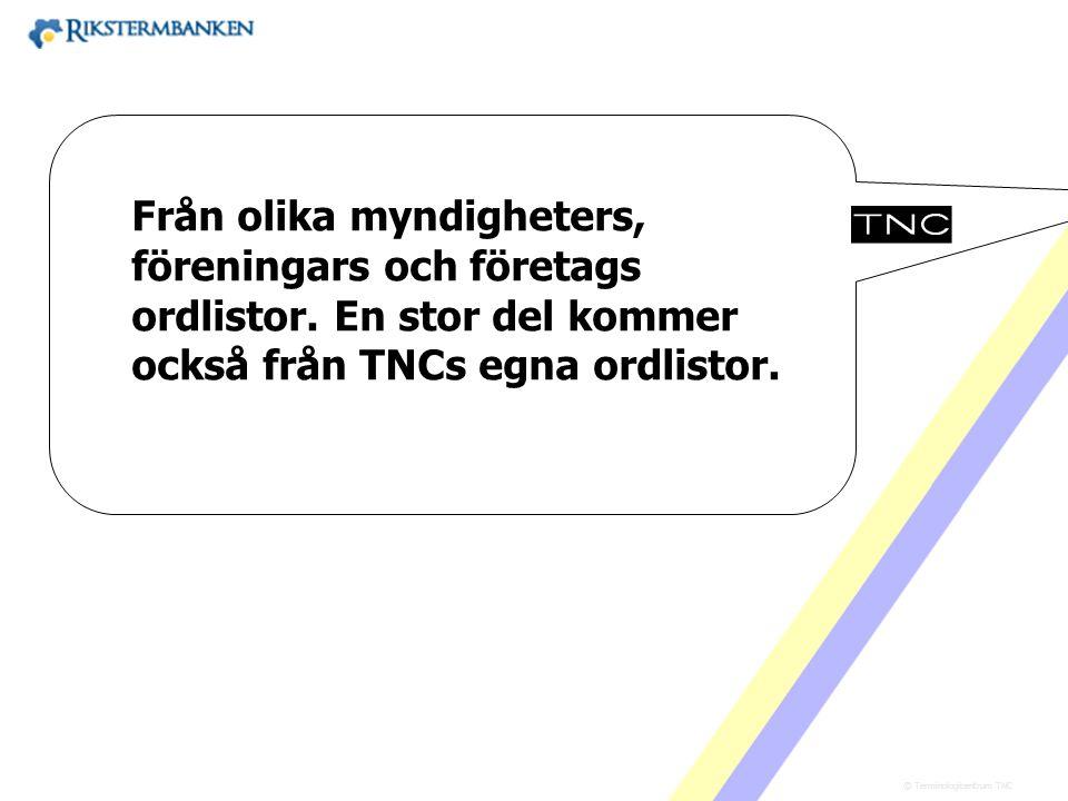 Västra vägen 7 B 169 61 Solna Telefon: 08-446 66 00 Telefax: 08-446 66 29 Webbplats: www.tnc.se E-post: tnc@tnc.se © Terminologicentrum TNC x.x Från o
