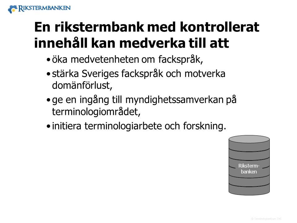 Västra vägen 7 B 169 61 Solna Telefon: 08-446 66 00 Telefax: 08-446 66 29 Webbplats: www.tnc.se E-post: tnc@tnc.se © Terminologicentrum TNC En rikster