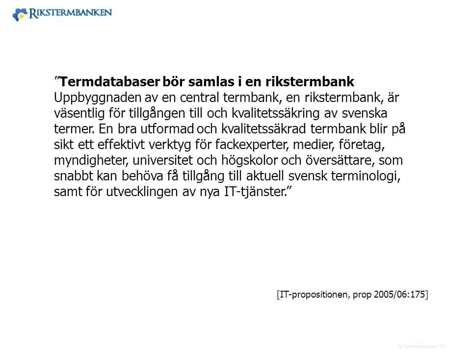 """Västra vägen 7 B 169 61 Solna Telefon: 08-446 66 00 Telefax: 08-446 66 29 Webbplats: www.tnc.se E-post: tnc@tnc.se © Terminologicentrum TNC """"Termdatab"""