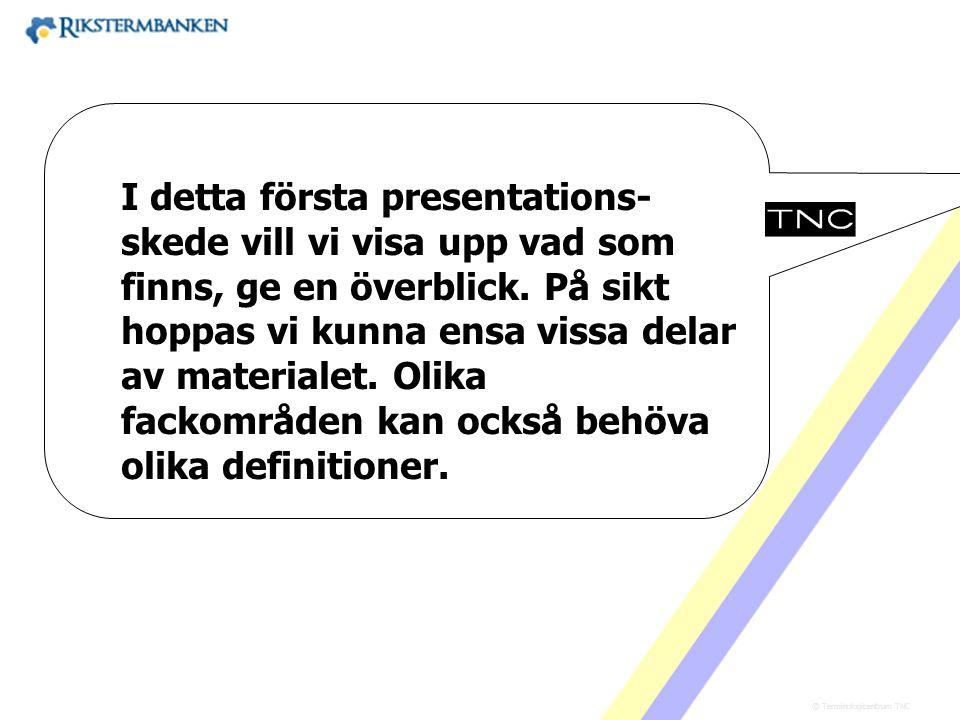 Västra vägen 7 B 169 61 Solna Telefon: 08-446 66 00 Telefax: 08-446 66 29 Webbplats: www.tnc.se E-post: tnc@tnc.se © Terminologicentrum TNC x.x I dett