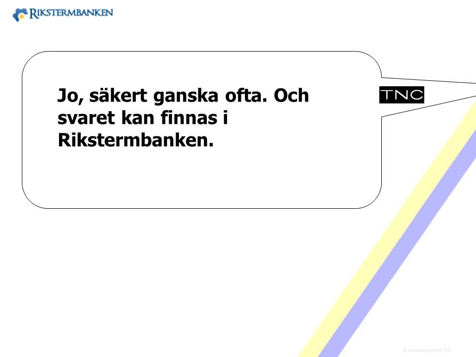 Västra vägen 7 B 169 61 Solna Telefon: 08-446 66 00 Telefax: 08-446 66 29 Webbplats: www.tnc.se E-post: tnc@tnc.se © Terminologicentrum TNC x.x Jo, sä