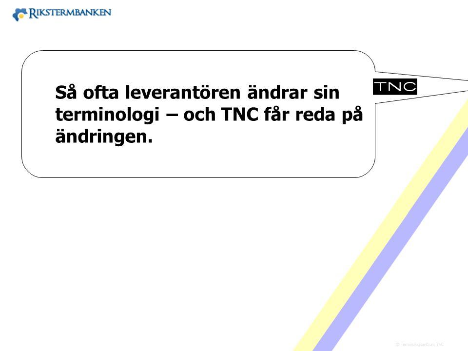 Västra vägen 7 B 169 61 Solna Telefon: 08-446 66 00 Telefax: 08-446 66 29 Webbplats: www.tnc.se E-post: tnc@tnc.se © Terminologicentrum TNC x.x Så oft