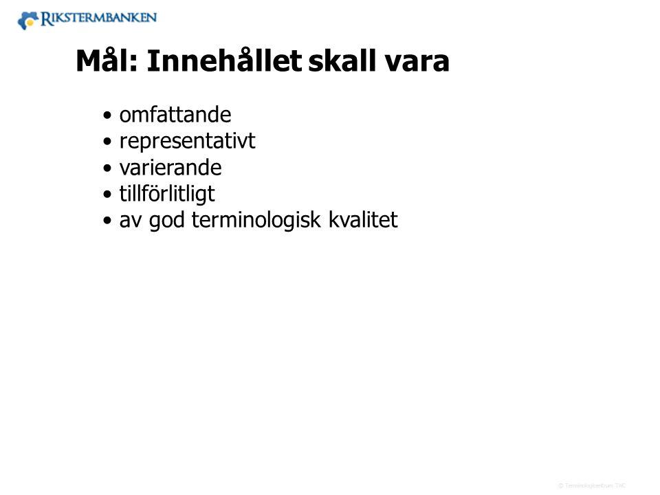 Västra vägen 7 B 169 61 Solna Telefon: 08-446 66 00 Telefax: 08-446 66 29 Webbplats: www.tnc.se E-post: tnc@tnc.se © Terminologicentrum TNC Mål: Inneh
