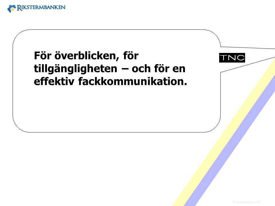 Västra vägen 7 B 169 61 Solna Telefon: 08-446 66 00 Telefax: 08-446 66 29 Webbplats: www.tnc.se E-post: tnc@tnc.se © Terminologicentrum TNC •verktygslist (för webbläsare etc.) •klassificering av allt material •samsökningar med andra termbanker (IATE) •lagrings- och arbetsverktyg (förutom sökverktyg) •inkorporering med andra programvaror (översättningsminnen, ordbehandling etc.) •inkorporering i Quest (EU) •fackspråksforskning med hjälp av Rikstermbanken •initiativ till nya terminologiprojekt Fler visioner x.x
