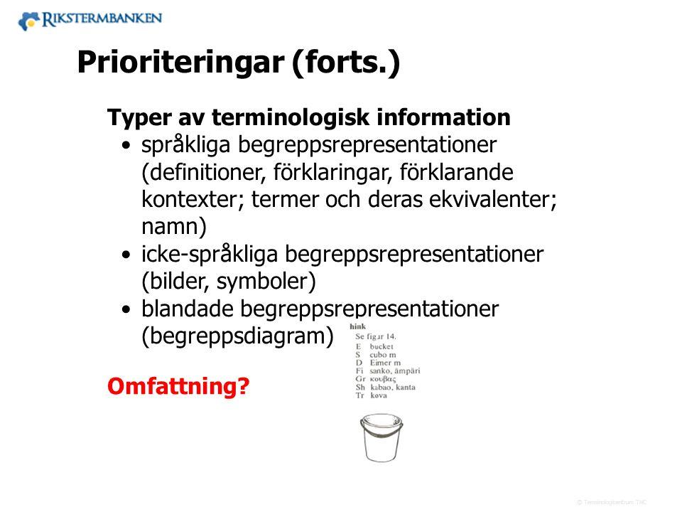 Västra vägen 7 B 169 61 Solna Telefon: 08-446 66 00 Telefax: 08-446 66 29 Webbplats: www.tnc.se E-post: tnc@tnc.se © Terminologicentrum TNC Prioriteri