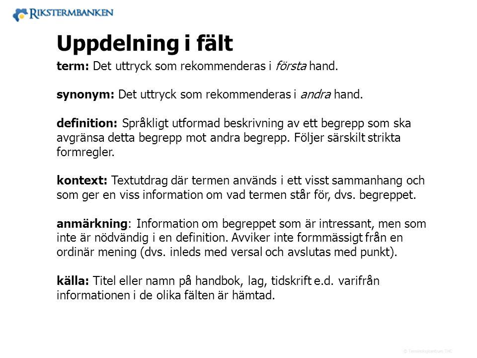 Västra vägen 7 B 169 61 Solna Telefon: 08-446 66 00 Telefax: 08-446 66 29 Webbplats: www.tnc.se E-post: tnc@tnc.se © Terminologicentrum TNC 13.5 term: