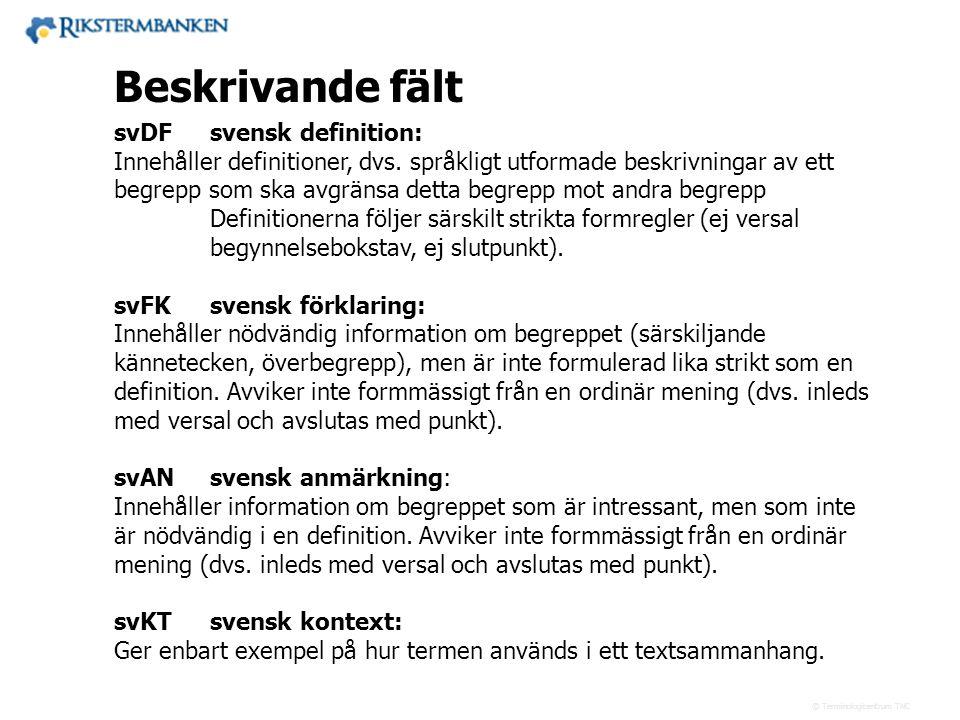 Västra vägen 7 B 169 61 Solna Telefon: 08-446 66 00 Telefax: 08-446 66 29 Webbplats: www.tnc.se E-post: tnc@tnc.se © Terminologicentrum TNC 13.5 svDFs