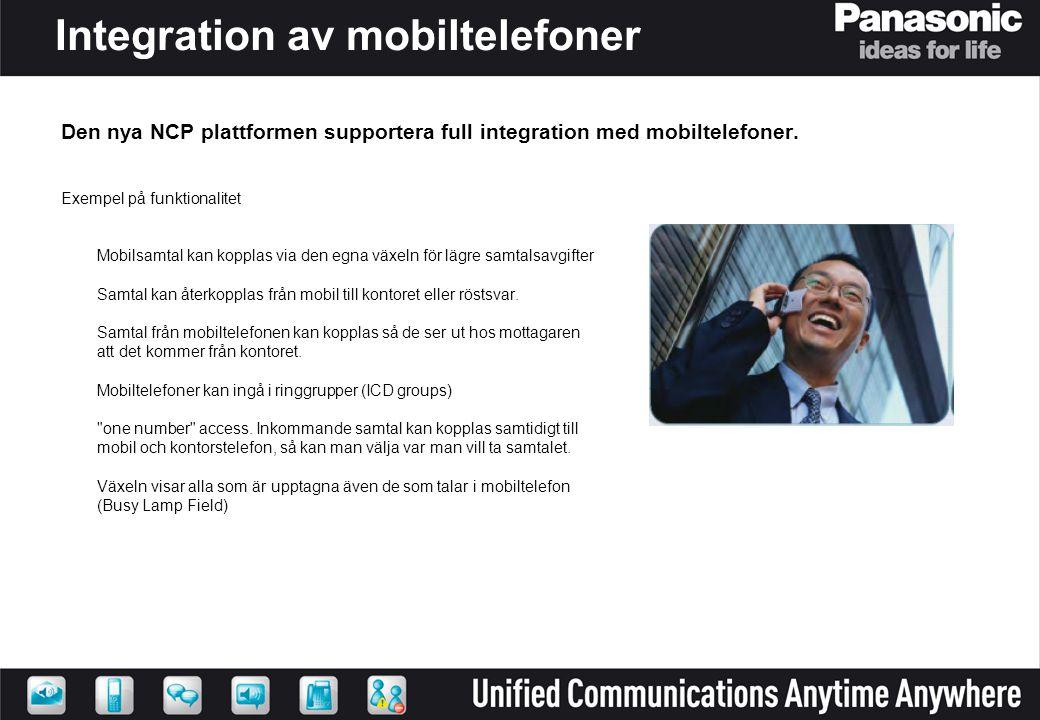Integration av mobiltelefoner Den nya NCP plattformen supportera full integration med mobiltelefoner. Exempel på funktionalitet Mobilsamtal kan koppla