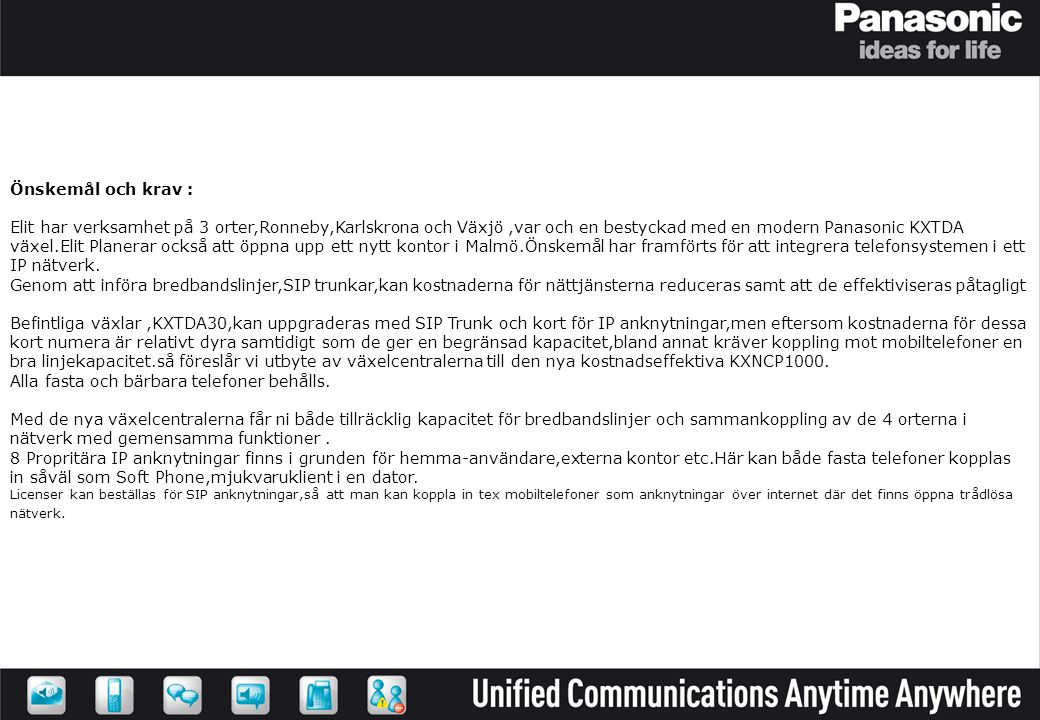 SIP status 2009 •Operatörer –Telia (IX78) –Tele2 –TDC –Telavox Nya tester –Sting –DGC –Size