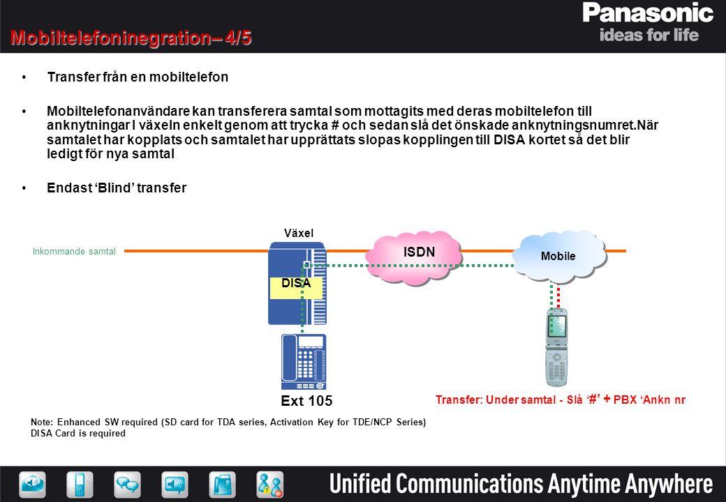Inkommande samtal ISDN Växel DISA Transfer: Under samtal - Slå ' #' + PBX 'Ankn nr Ext 105 •Transfer från en mobiltelefon •Mobiltelefonanvändare kan t