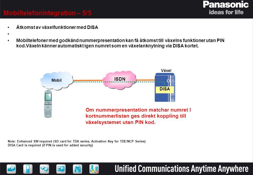ISDN Växel DISA Om nummerpresentation matchar numret I kortnummerlistan ges direkt koppling till växelsystemet utan PIN kod. •Åtkomst av växelfunktion