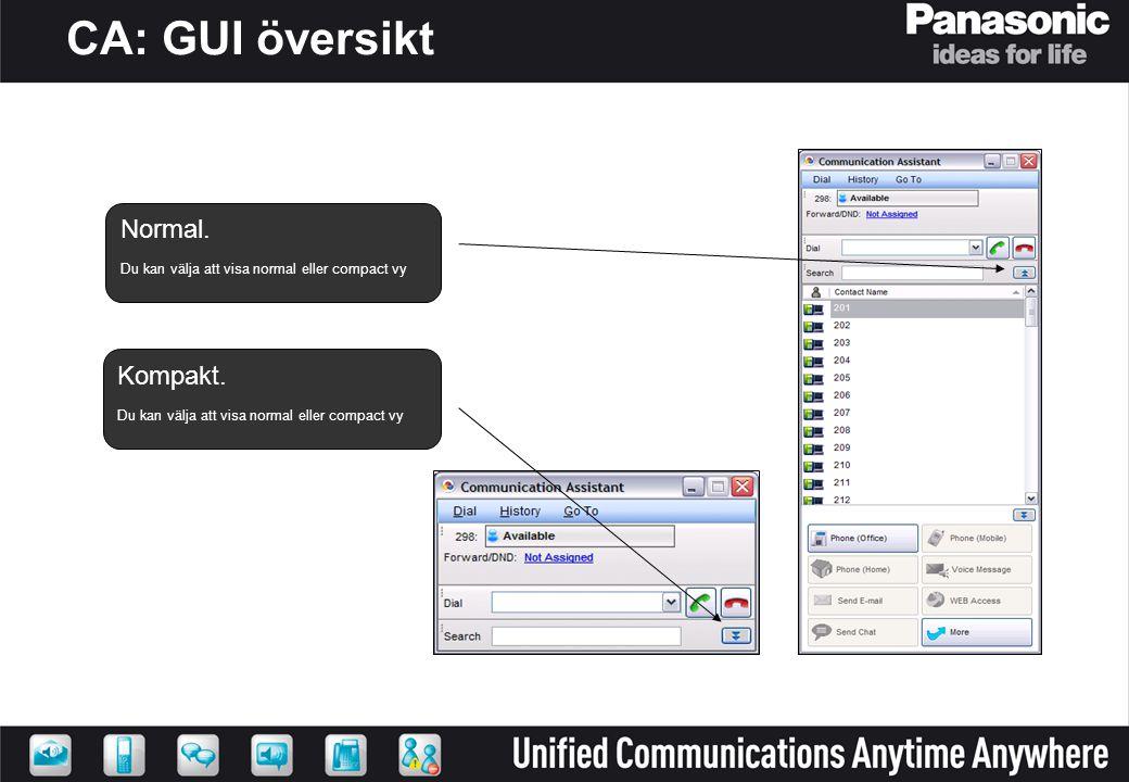 CA: GUI översikt Normal. Du kan välja att visa normal eller compact vy Kompakt. Du kan välja att visa normal eller compact vy