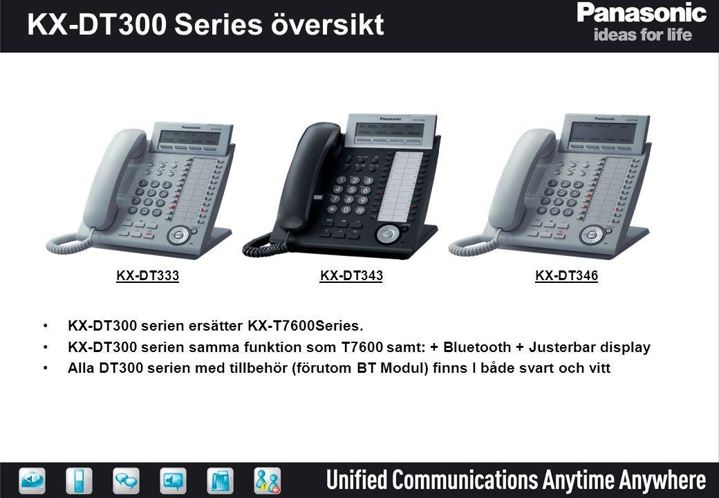 KX-DT300 Series översikt •KX-DT300 serien ersätter KX-T7600Series. •KX-DT300 serien samma funktion som T7600 samt: + Bluetooth + Justerbar display •Al