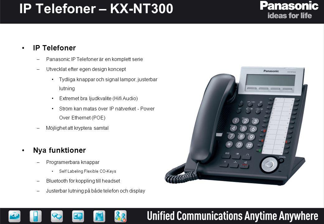 IP Telefoner – KX-NT300 •IP Telefoner –Panasonic IP Telefoner är en komplett serie –Utvecklat efter egen design koncept •Tydliga knappar och signal la