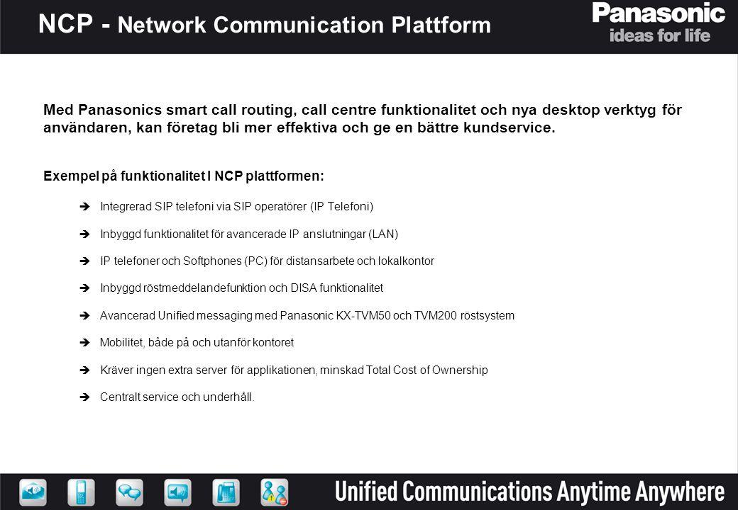 NCP - Network Communication Plattform Med Panasonics smart call routing, call centre funktionalitet och nya desktop verktyg för användaren, kan företa