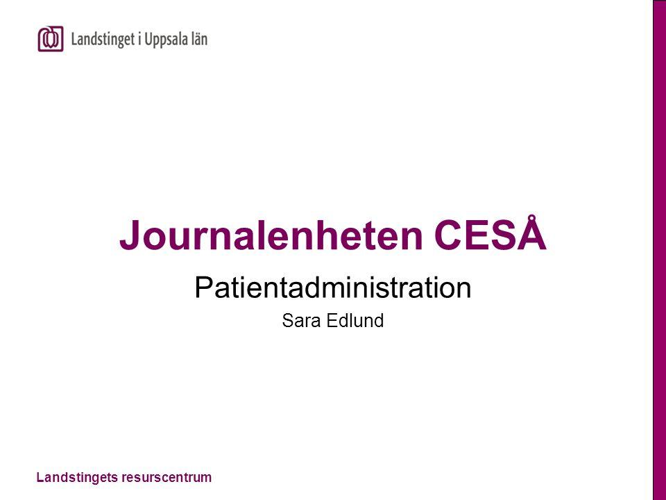 Landstingets resurscentrum Journalenheten CESÅ Patientadministration Sara Edlund