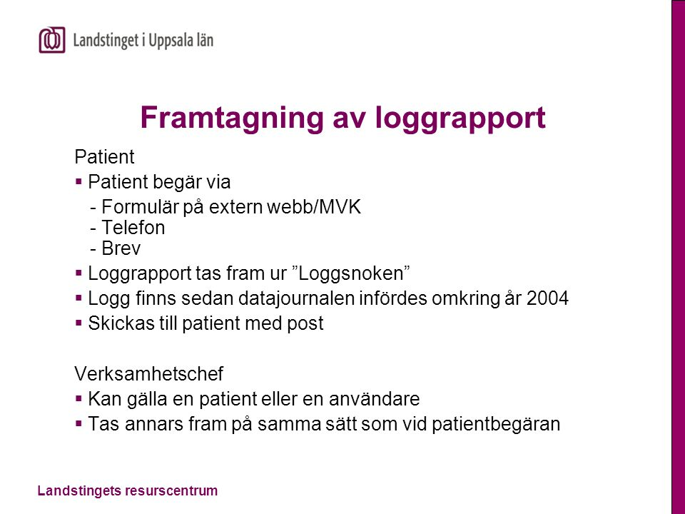 Landstingets resurscentrum Framtagning av loggrapport Patient  Patient begär via - Formulär på extern webb/MVK - Telefon - Brev  Loggrapport tas fra