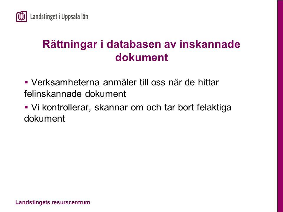 Landstingets resurscentrum Rättningar i databasen av inskannade dokument  Verksamheterna anmäler till oss när de hittar felinskannade dokument  Vi k
