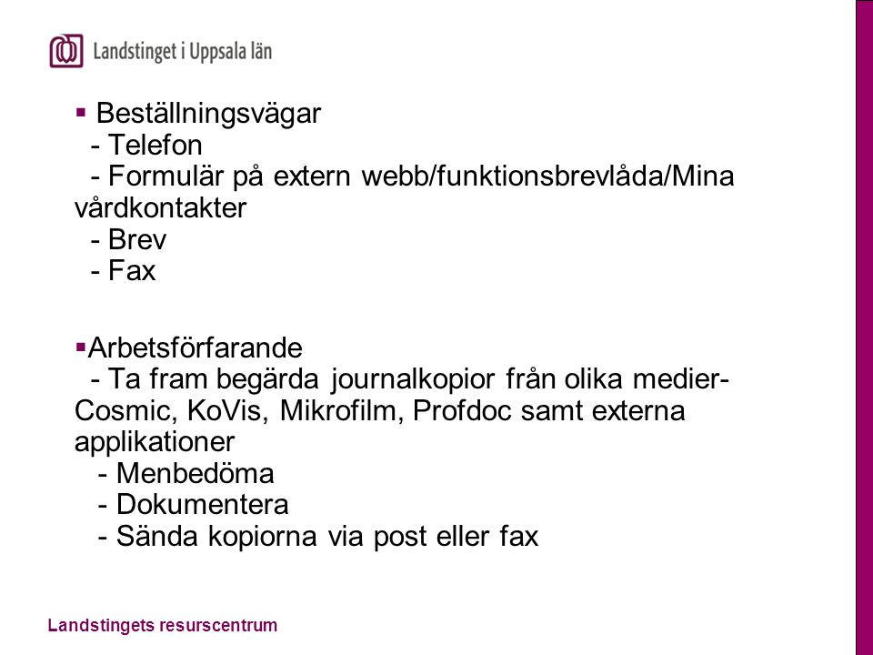 Landstingets resurscentrum  Beställningsvägar - Telefon - Formulär på extern webb/funktionsbrevlåda/Mina vårdkontakter - Brev - Fax  Arbetsförfarand